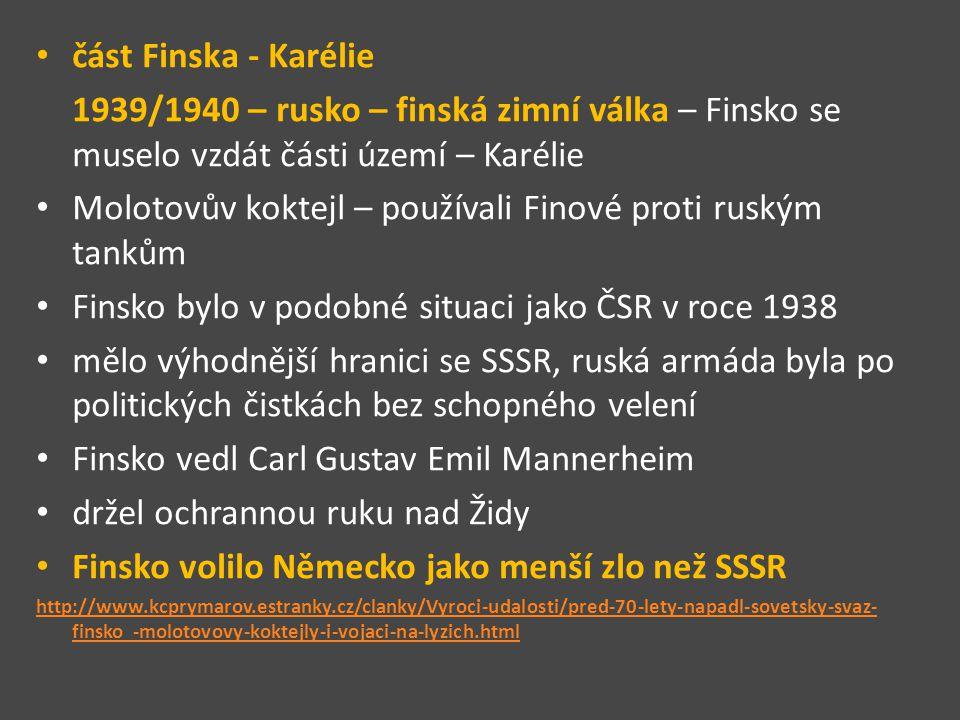 část Finska - Karélie 1939/1940 – rusko – finská zimní válka – Finsko se muselo vzdát části území – Karélie Molotovův koktejl – používali Finové proti
