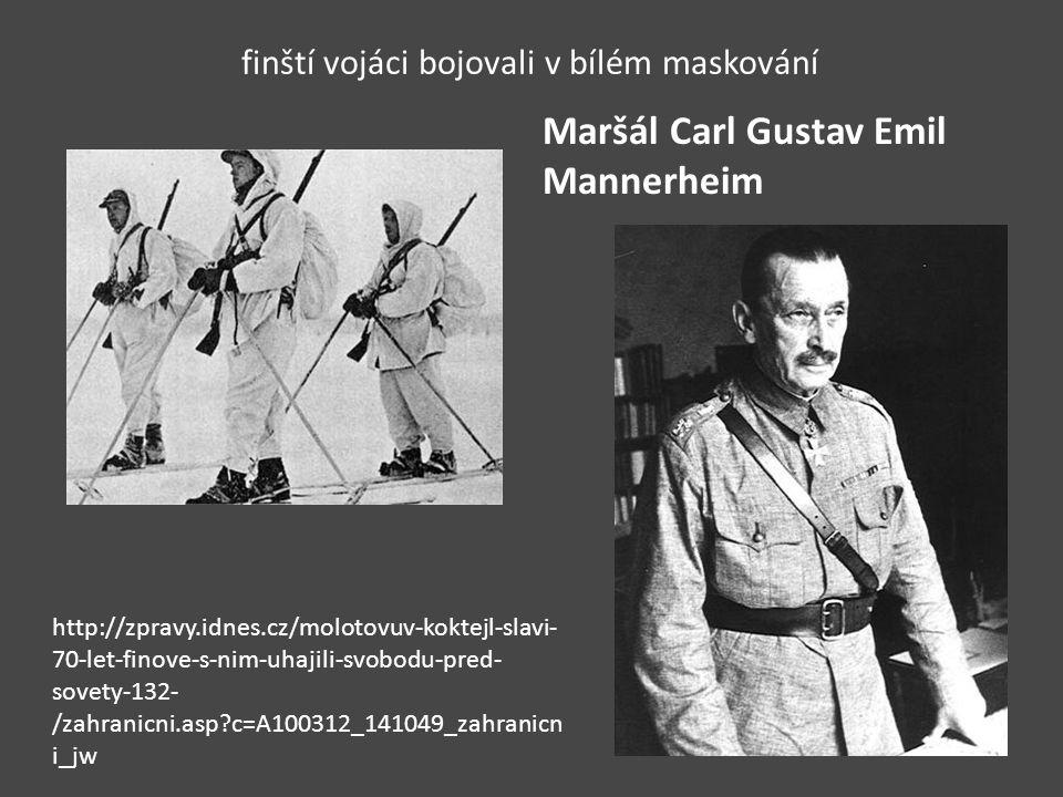 finští vojáci bojovali v bílém maskování Maršál Carl Gustav Emil Mannerheim http://zpravy.idnes.cz/molotovuv-koktejl-slavi- 70-let-finove-s-nim-uhajil