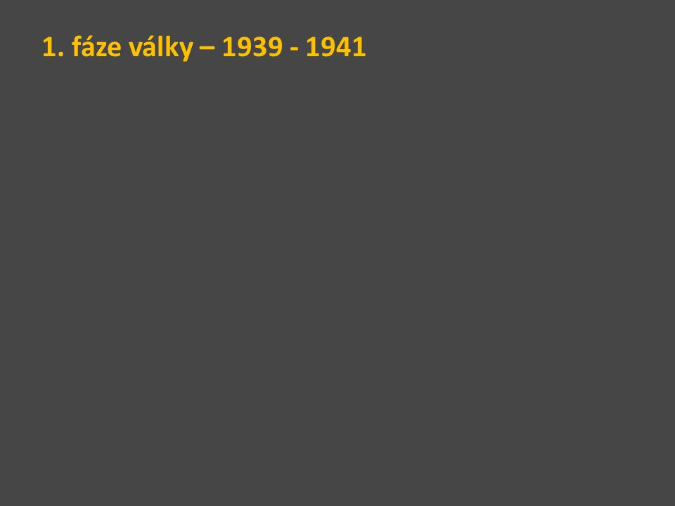 1. fáze války – 1939 - 1941