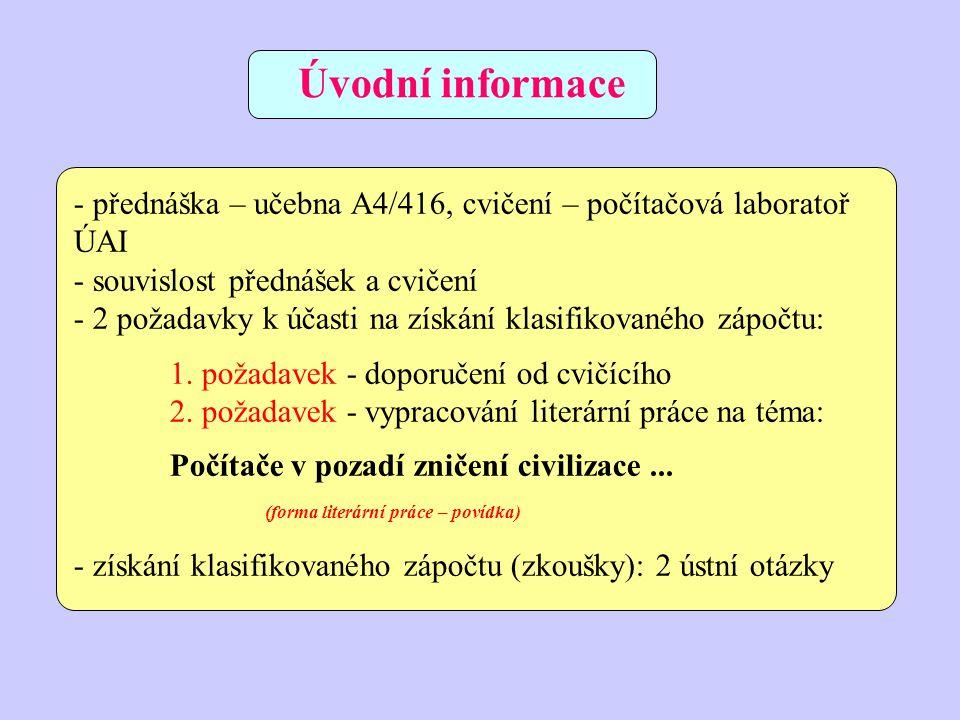 - přednáška – učebna A4/416, cvičení – počítačová laboratoř ÚAI - souvislost přednášek a cvičení - 2 požadavky k účasti na získání klasifikovaného záp