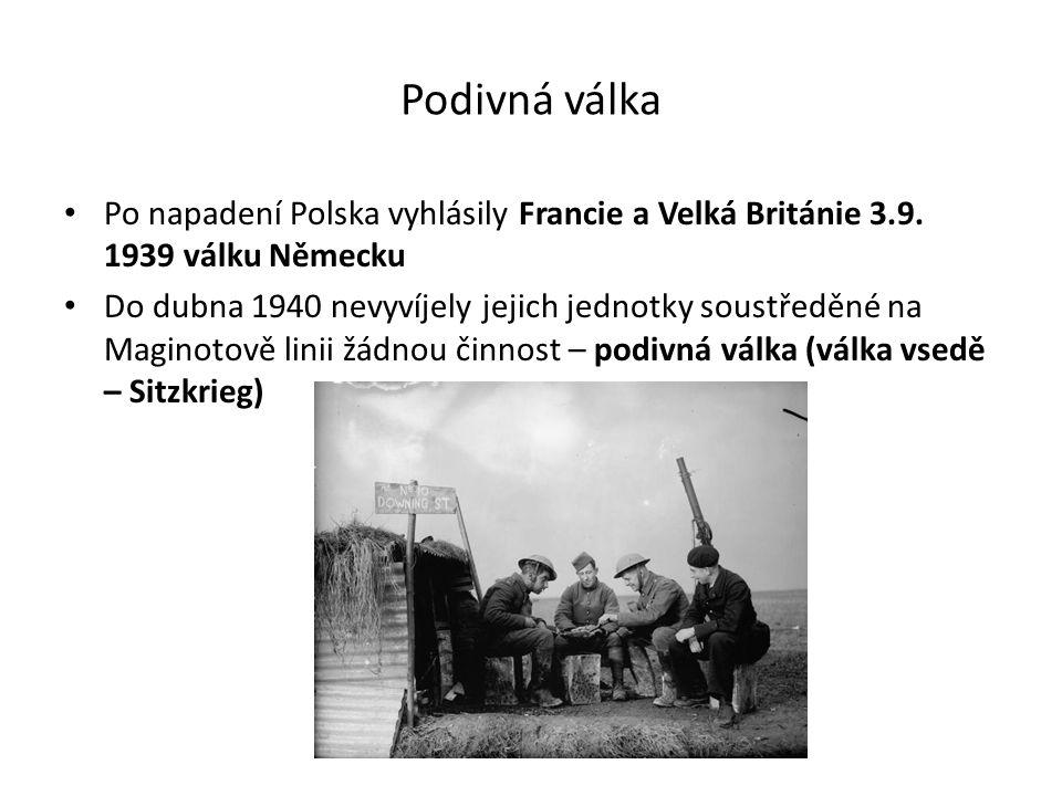 Podivná válka Po napadení Polska vyhlásily Francie a Velká Británie 3.9. 1939 válku Německu Do dubna 1940 nevyvíjely jejich jednotky soustředěné na Ma