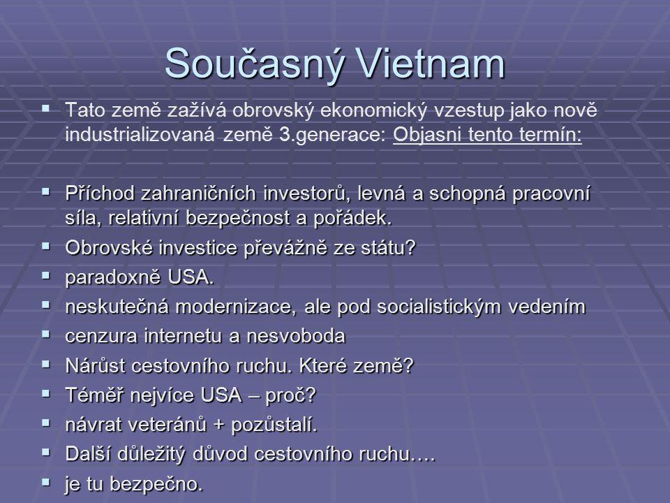 Současný Vietnam   Tato země zažívá obrovský ekonomický vzestup jako nově industrializovaná země 3.generace: Objasni tento termín:  Příchod zahrani