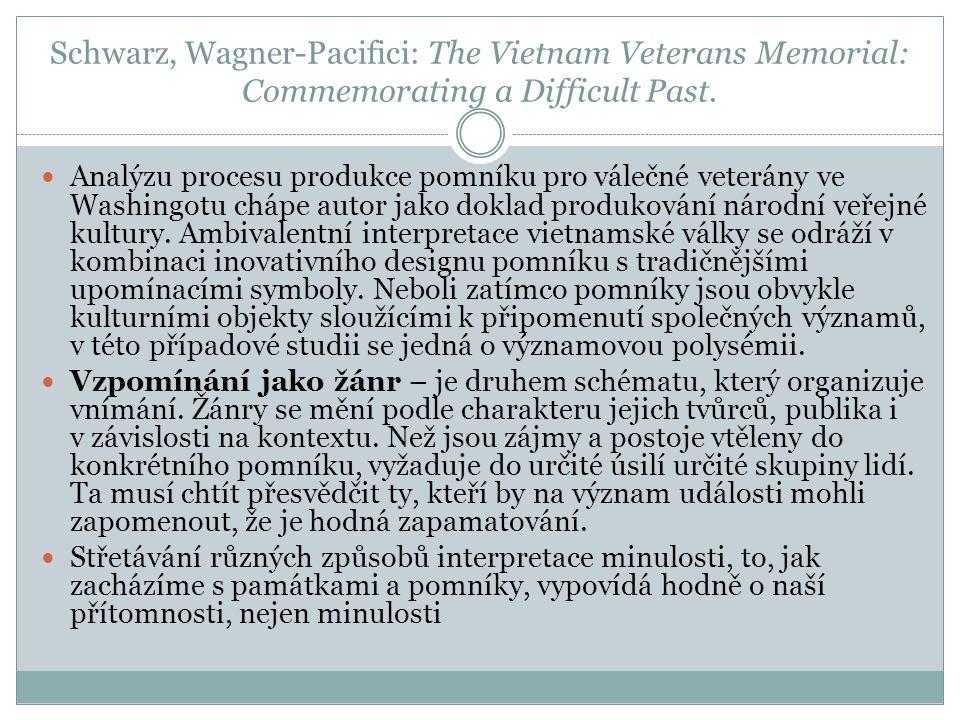 Schwarz, Wagner-Pacifici: The Vietnam Veterans Memorial: Commemorating a Difficult Past. Analýzu procesu produkce pomníku pro válečné veterány ve Wash