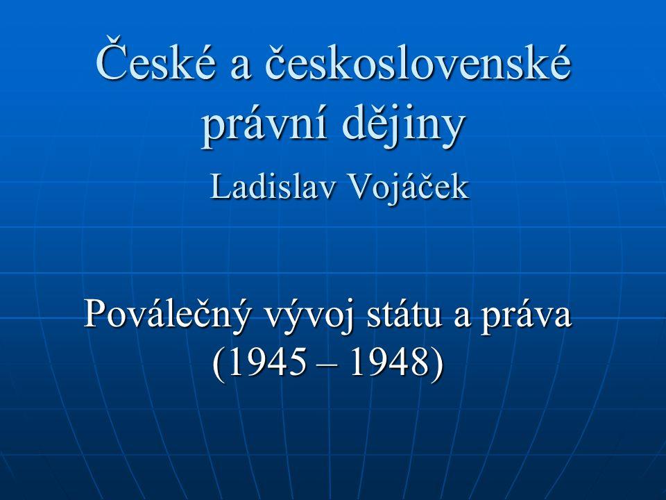 České a československé právní dějiny Ladislav Vojáček Poválečný vývoj státu a práva (1945 – 1948)