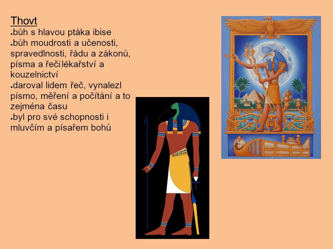 Thovt ● bůh s hlavou ptáka ibise ● bůh moudrosti a učenosti, spravedlnosti, řádu a zákonů, písma a řeči, lékařství a kouzelnictví ● daroval lidem řeč,