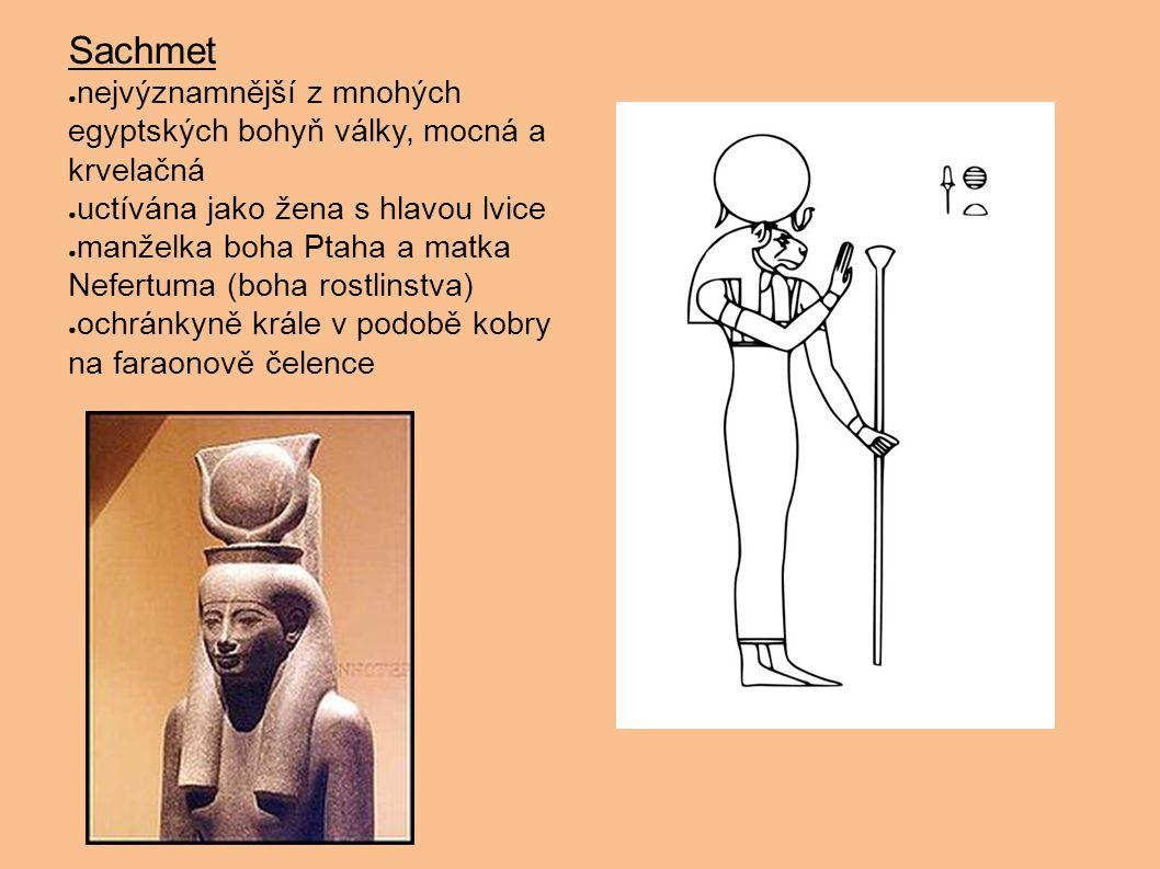 Sachmet ● nejvýznamnější z mnohých egyptských bohyň války, mocná a krvelačná ● uctívána jako žena s hlavou lvice ● manželka boha Ptaha a matka Nefertu