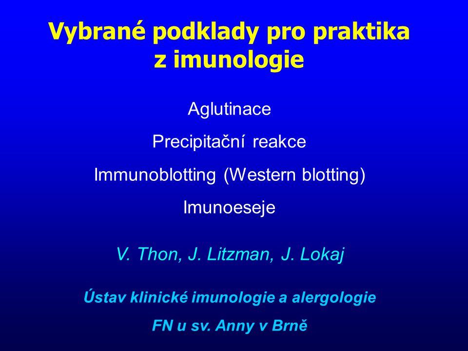 Vybrané podklady pro praktika z imunologie Aglutinace Precipitační reakce Immunoblotting (Western blotting) Imunoeseje V.