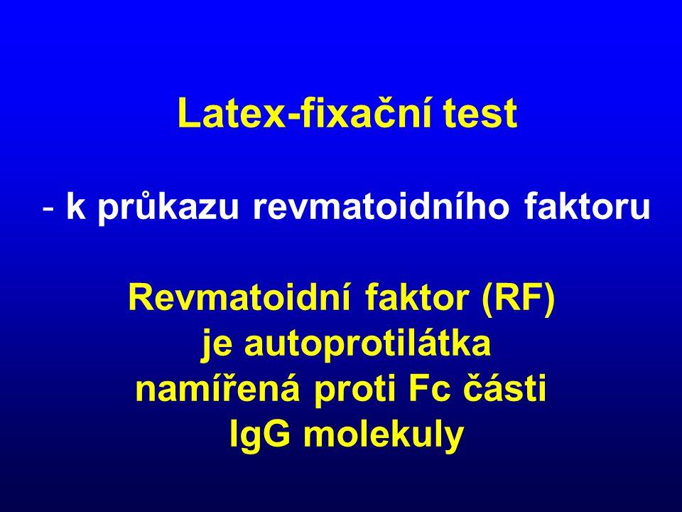 Latex-fixační test - k průkazu revmatoidního faktoru Revmatoidní faktor (RF) je autoprotilátka namířená proti Fc části IgG molekuly