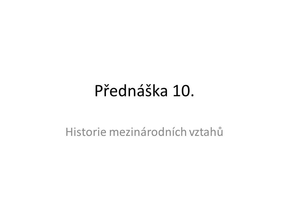 Přednáška 10. Historie mezinárodních vztahů