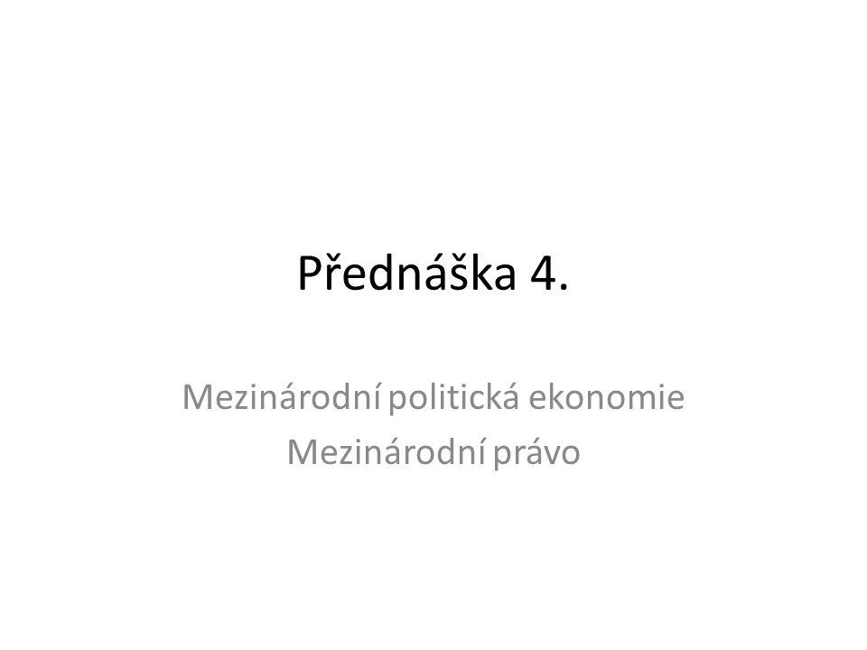 Přednáška 4. Mezinárodní politická ekonomie Mezinárodní právo