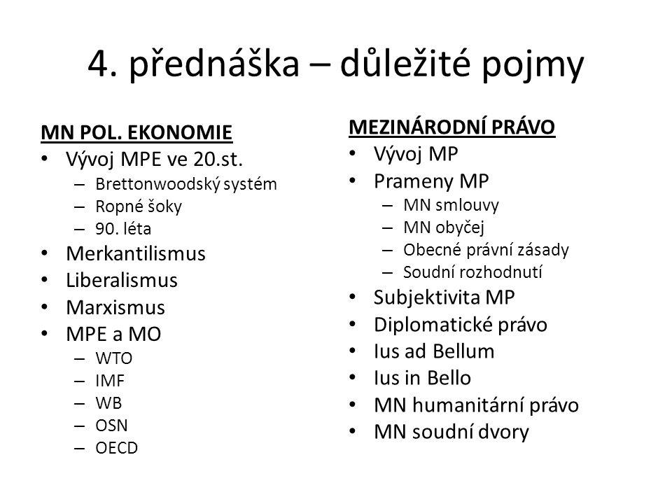 4. přednáška – důležité pojmy MN POL. EKONOMIE Vývoj MPE ve 20.st. – Brettonwoodský systém – Ropné šoky – 90. léta Merkantilismus Liberalismus Marxism