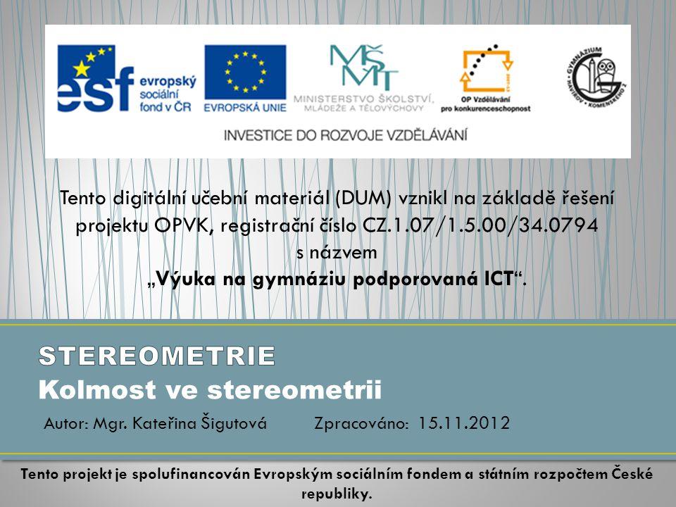 """Kolmost ve stereometrii Tento digitální učební materiál (DUM) vznikl na základě řešení projektu OPVK, registrační číslo CZ.1.07/1.5.00/34.0794 s názvem """"Výuka na gymnáziu podporovaná ICT ."""