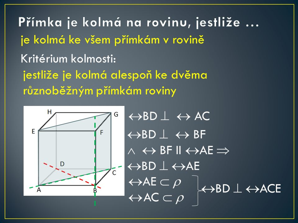je kolmá ke všem přímkám v rovině Kritérium kolmosti: jestliže je kolmá alespoň ke dvěma různoběžným přímkám roviny  BD   AC  BD   BF  BF II  AE   BD   AE  BD   ACE  AE    AC  
