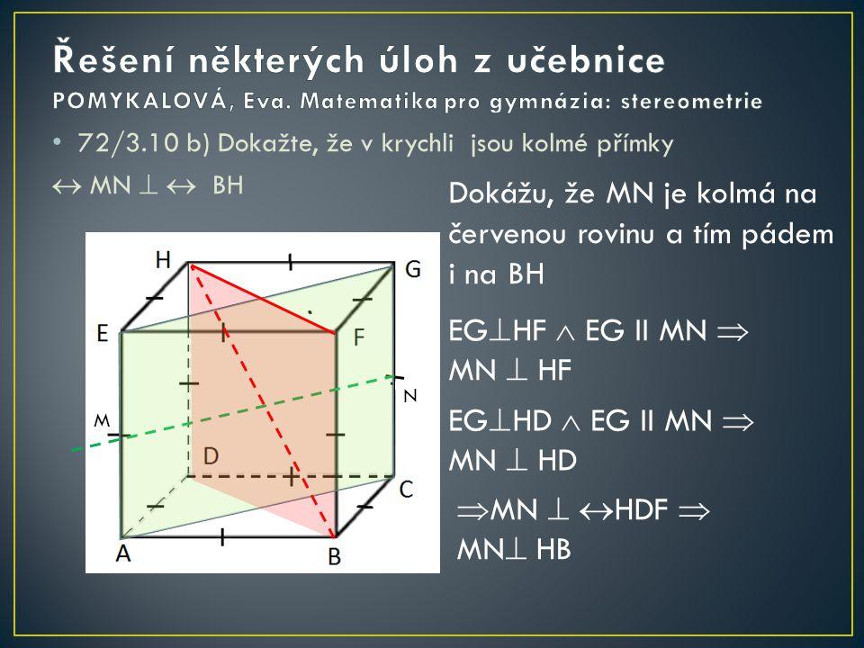 72/3.10 d) Dokažte, že v krychli je přímka FH kolmá na rovinu ACG  FH   ACG FH  FB  FB II EA  FH  EA FH  EG  FH  ACG
