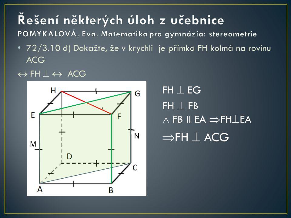 K L 72/3.10 d) Dokažte, že v krychli je přímka AL kolmá na rovinu BFK  AL   BFK AL  BK´ AL  AE  AE II KK´  AL  KK´  AL  BFK K´