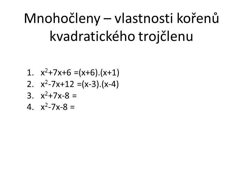 Mnohočleny – vlastnosti kořenů kvadratického trojčlenu 1.x 2 +7x+6 =(x+6).(x+1) 2.x 2 -7x+12 =(x-3).(x-4) 3.x 2 +7x-8 = 4.x 2 -7x-8 =