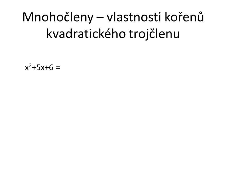 Mnohočleny – vlastnosti kořenů kvadratického trojčlenu x 2 +5x+6 =