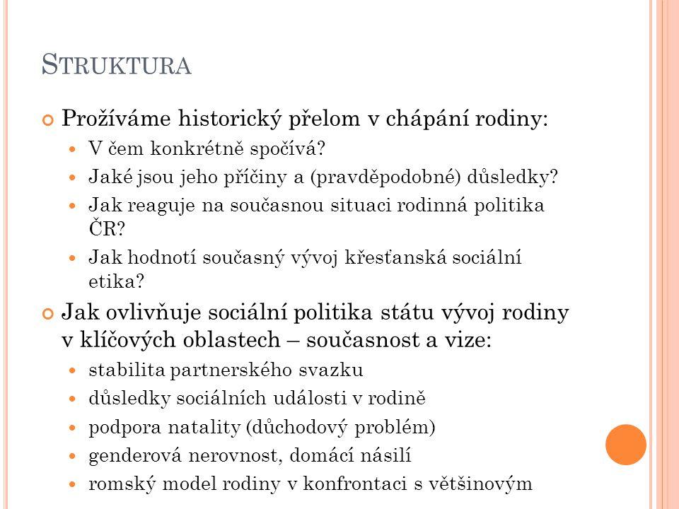 N ÁRODNÍ KONCEPCE PODPORY RODIN S DĚTMI MPSV – vláda ČR, 2009 Vláda si je plně vědoma prioritního významu rodiny jako základní jednotky společnosti a prostoru tvorby lidského kapitálu, na jejíž prosperitě závisí udržitelný rozvoj naší společnosti, rozvoj kulturní, sociální i ekonomický