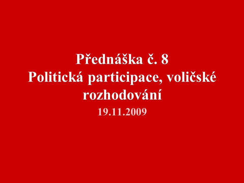 Přednáška č. 8 Politická participace, voličské rozhodování 19.11.2009