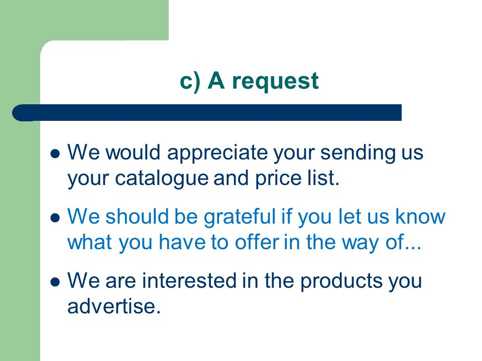 c) A request Will you please send us a sample of items listed above.