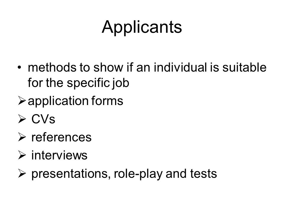 Applicants methods to show if an individual is suitable for the specific job  application forms  CVs  references  interviews  presentations, role-play and tests