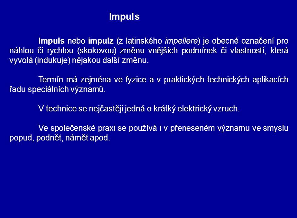 Impuls nebo impulz (z latinského impellere) je obecné označení pro náhlou či rychlou (skokovou) změnu vnějších podmínek či vlastností, která vyvolá (i