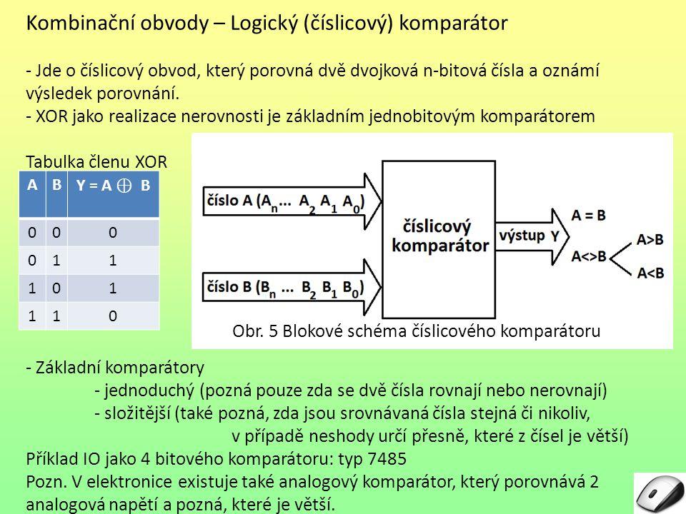 Kombinační obvody – Logický (číslicový) komparátor - Jde o číslicový obvod, který porovná dvě dvojková n-bitová čísla a oznámí výsledek porovnání.