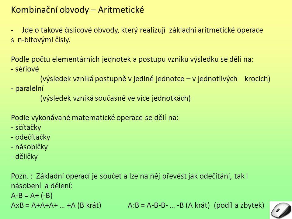 Kombinační obvody – Aritmetické -Jde o takové číslicové obvody, který realizují základní aritmetické operace s n-bitovými čísly. Podle počtu elementár