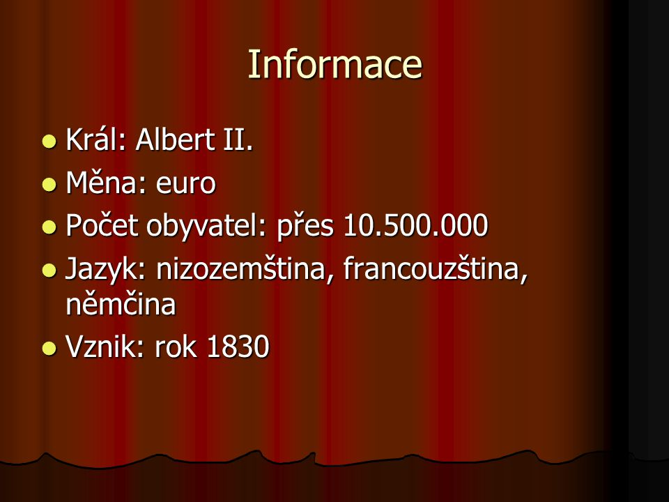 Informace Král: Albert II. Král: Albert II. Měna: euro Měna: euro Počet obyvatel: přes 10.500.000 Počet obyvatel: přes 10.500.000 Jazyk: nizozemština,