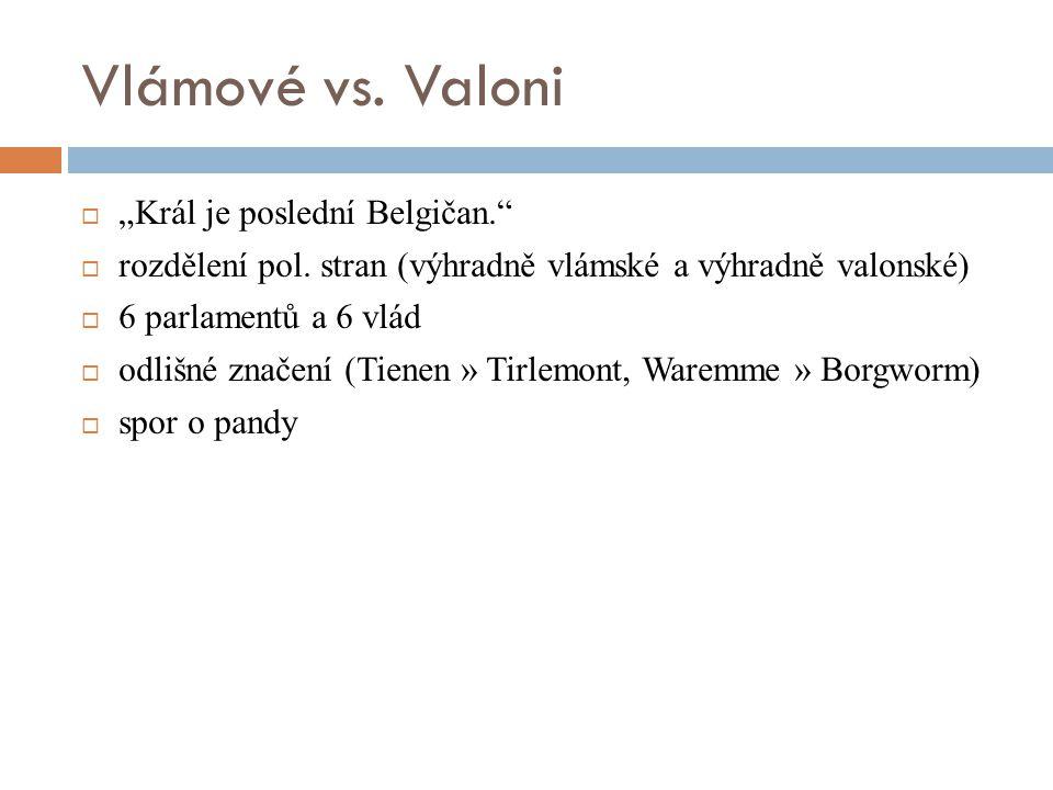 """Vlámové vs. Valoni  """"Král je poslední Belgičan.""""  rozdělení pol. stran (výhradně vlámské a výhradně valonské)  6 parlamentů a 6 vlád  odlišné znač"""