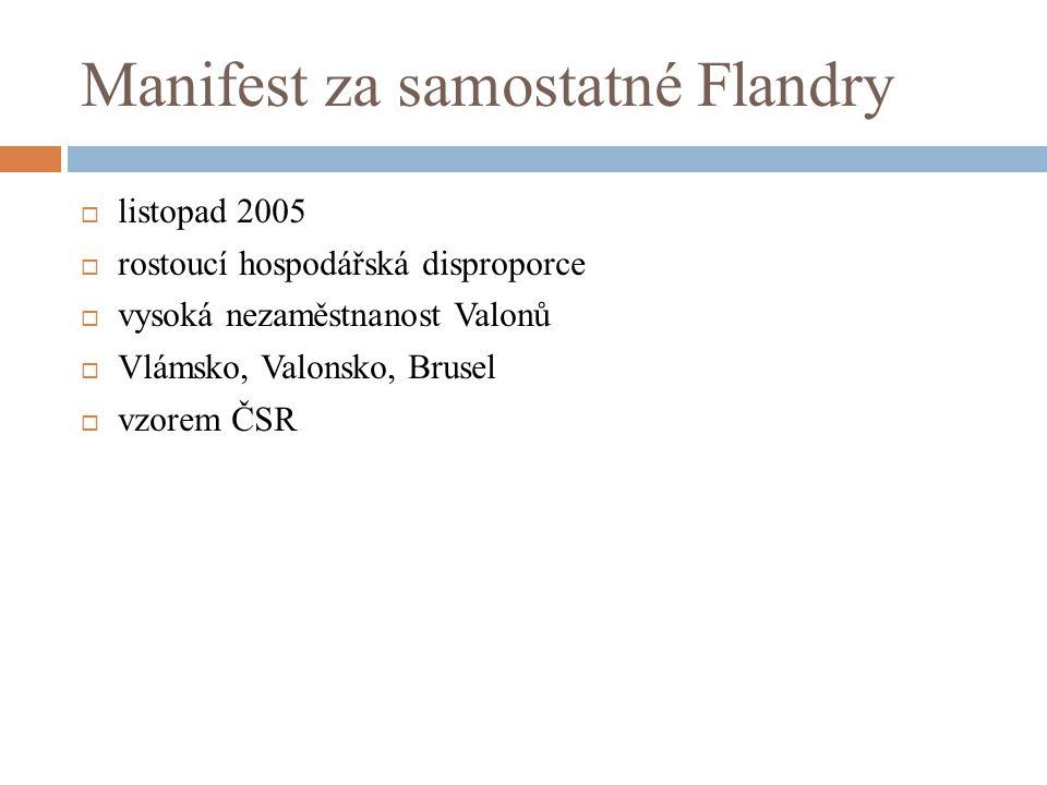 Manifest za samostatné Flandry  listopad 2005  rostoucí hospodářská disproporce  vysoká nezaměstnanost Valonů  Vlámsko, Valonsko, Brusel  vzorem
