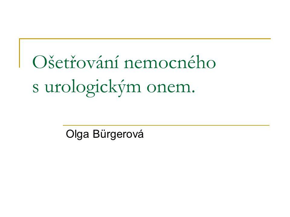 Ošetřování nemocného s urologickým onem. Olga Bürgerová
