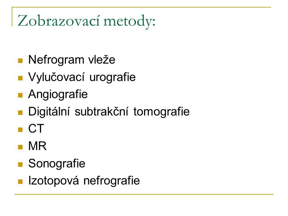 Zobrazovací metody: Nefrogram vleže Vylučovací urografie Angiografie Digitální subtrakční tomografie CT MR Sonografie Izotopová nefrografie