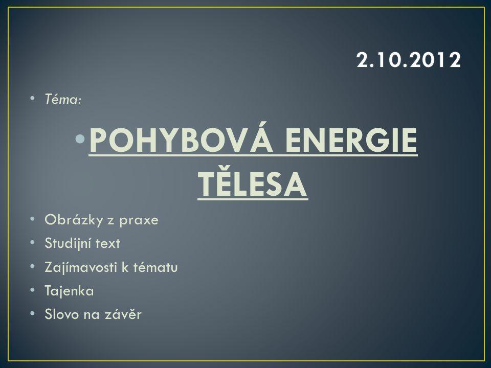 Téma: POHYBOVÁ ENERGIE TĚLESA Obrázky z praxe Studijní text Zajímavosti k tématu Tajenka Slovo na závěr