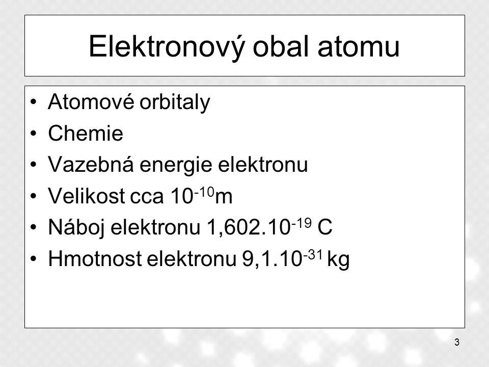 14 Jádro atomu Protonové (atomové) číslo – Z Nukleonové (hmotnostní) číslo – A Neutronové číslo – N N = A - Z Rozměry 10 -15 m Atomová hmotnostní jednotka u = 1,66 x 10 -27 kg, tj.