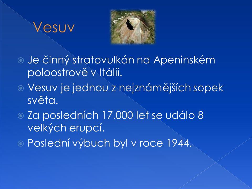 Je činný stratovulkán na Apeninském poloostrově v Itálii.  Vesuv je jednou z nejznámějších sopek světa.  Za posledních 17.000 let se událo 8 velký