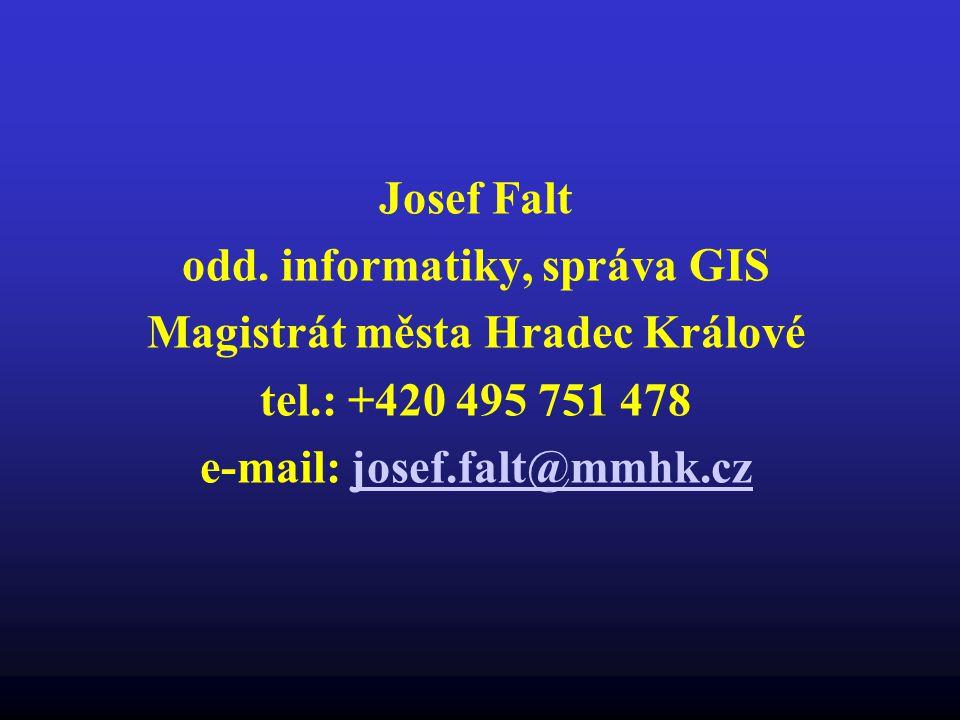 Josef Falt odd. informatiky, správa GIS Magistrát města Hradec Králové tel.: +420 495 751 478 e-mail: josef.falt@mmhk.czjosef.falt@mmhk.cz