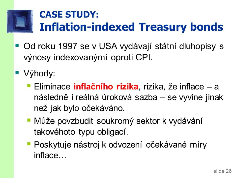 slide 26 CASE STUDY: Inflation-indexed Treasury bonds  Od roku 1997 se v USA vydávají státní dluhopisy s výnosy indexovanými oproti CPI.