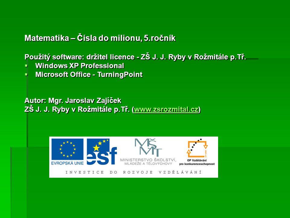 Matematika – Čísla do milionu, 5.ročník Použitý software: držitel licence - ZŠ J.
