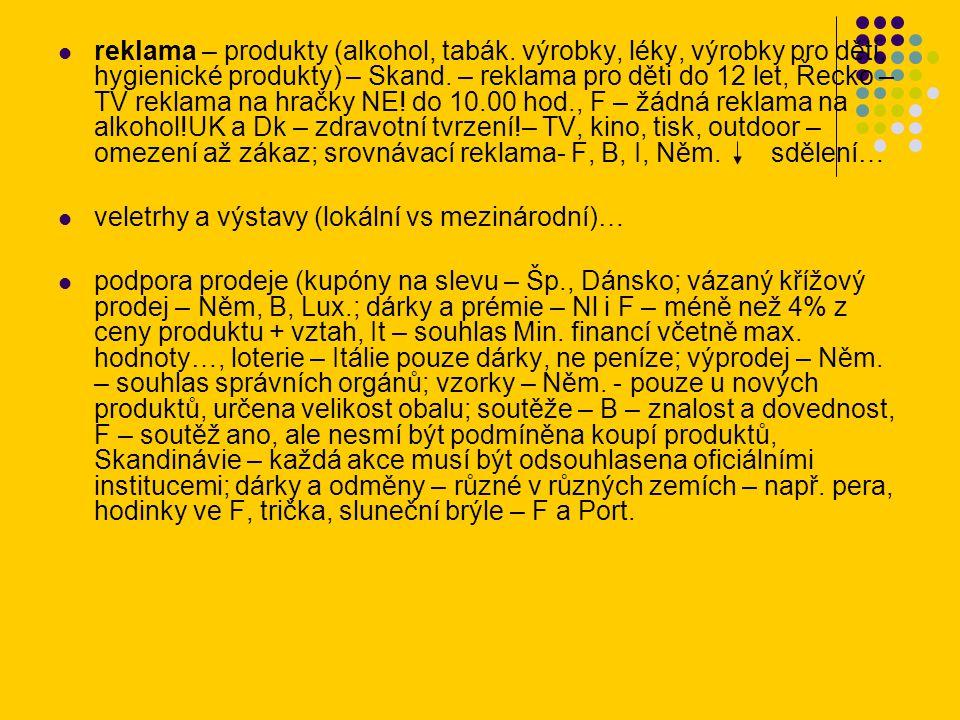 sponzoring (skupinový a silový sport – Jih, sociálně slabí – Sever…) PR - + společenská zodpovědnost + image krajiny původu a odesílatele, + image média; dárky, úplatky …: Schmiergeld, pot-de-vin, baksheesh, bastarella (malá obálka) ● osobní prodej (Hofstede) – + motivace, kompetence + ukazování statutu, rozhodovací proces, jednání ● přímý prodej (ochrana osobních údajů – Něm.!, doručení - Itálie…, prodejci vs kamenné prodejny vs pouze katalog – např.