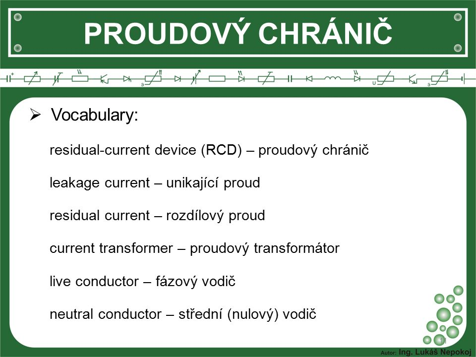  Vocabulary: residual-current device (RCD) – proudový chránič leakage current – unikající proud residual current – rozdílový proud current transforme