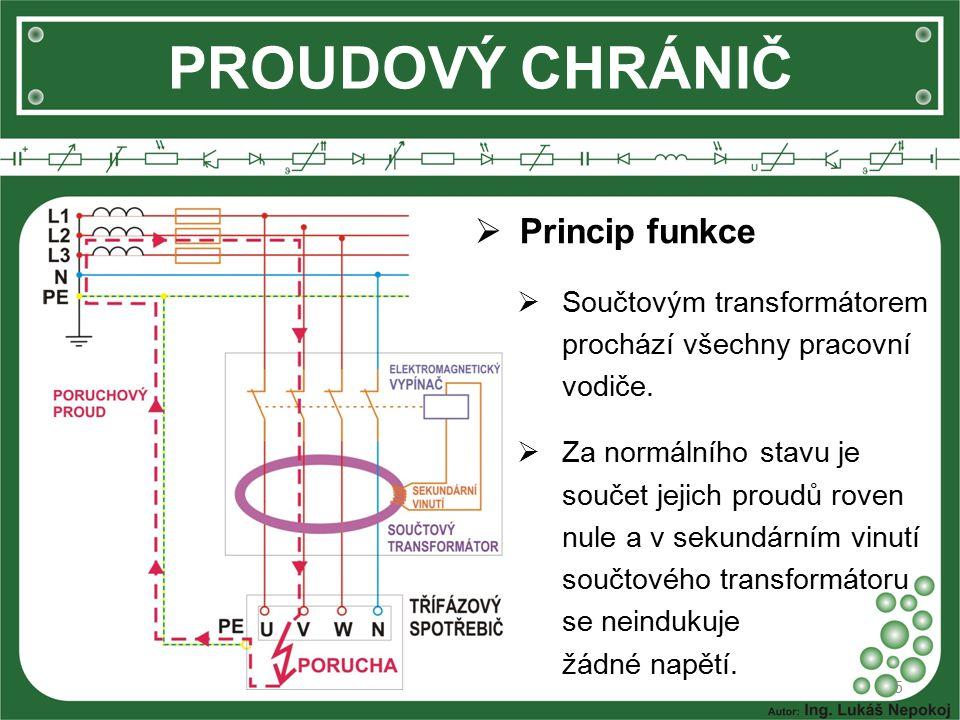 PROUDOVÝ CHRÁNIČ  Princip funkce  Součtovým transformátorem prochází všechny pracovní vodiče.  Za normálního stavu je součet jejich proudů roven nu