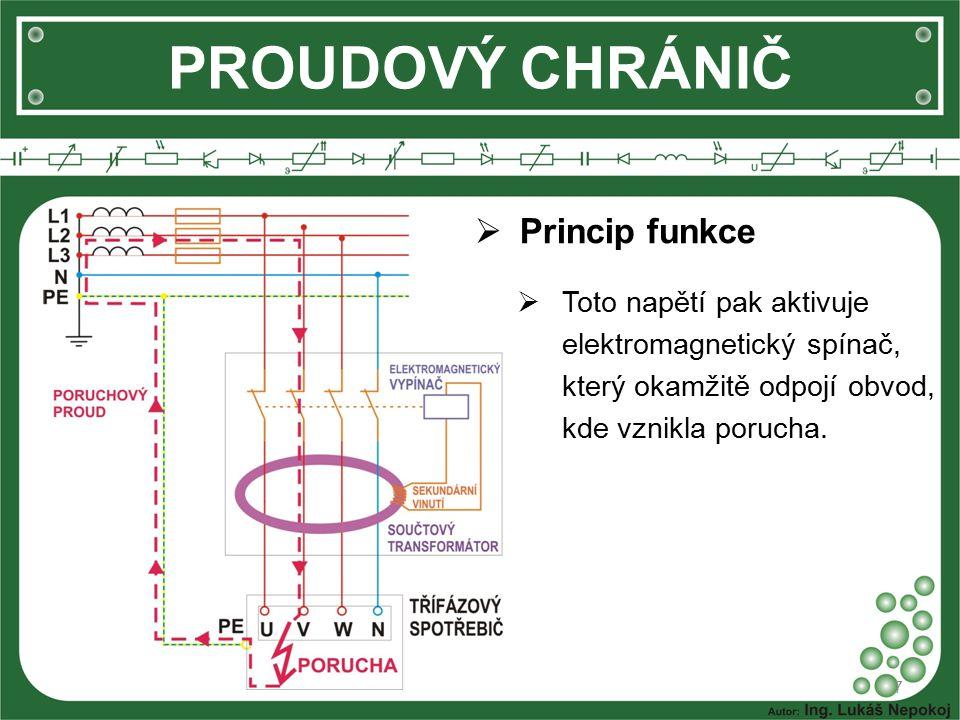 PROUDOVÝ CHRÁNIČ  Princip funkce  Toto napětí pak aktivuje elektromagnetický spínač, který okamžitě odpojí obvod, kde vznikla porucha.