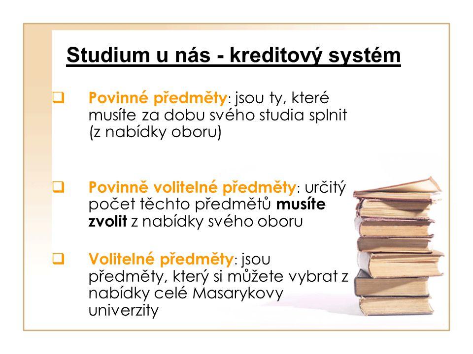 Studium u nás - kreditový systém  Povinné předměty : jsou ty, které musíte za dobu svého studia splnit (z nabídky oboru)  Povinně volitelné předměty