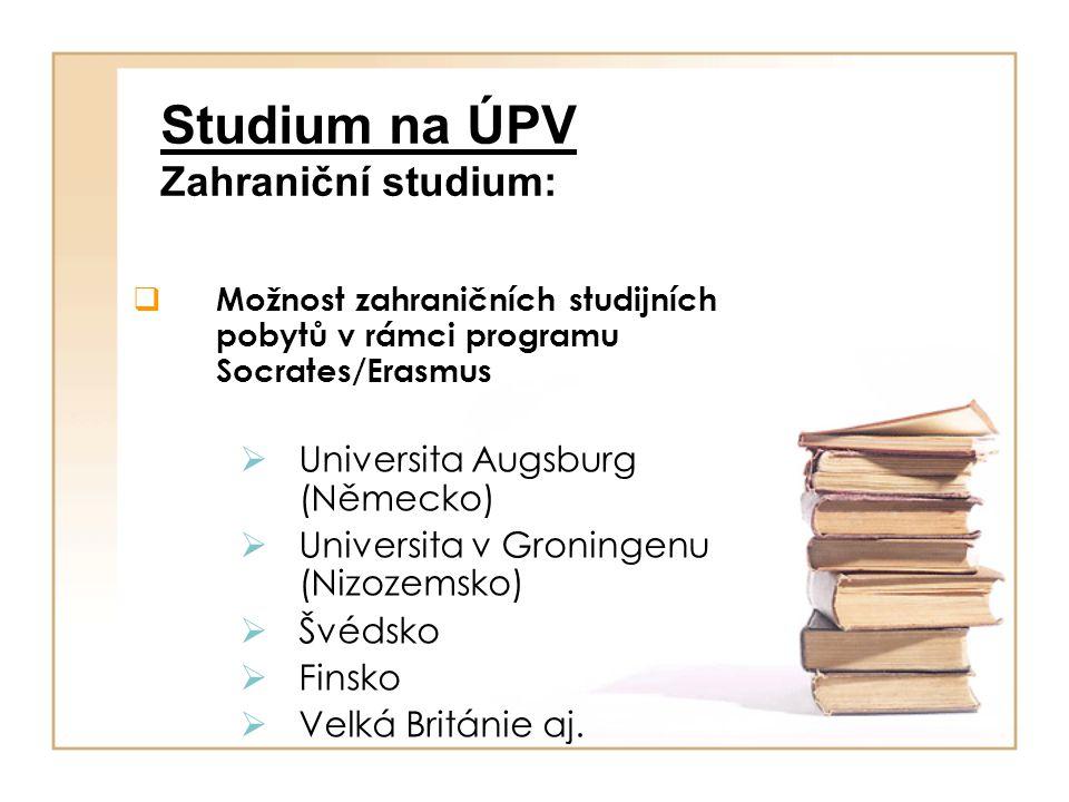Studium na ÚPV Zahraniční studium:  Možnost zahraničních studijních pobytů v rámci programu Socrates/Erasmus  Universita Augsburg (Německo)  Univer