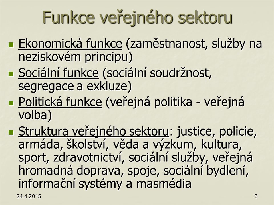 3 Funkce veřejného sektoru Ekonomická funkce (zaměstnanost, služby na neziskovém principu) Ekonomická funkce (zaměstnanost, služby na neziskovém princ