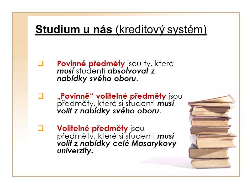 Studium u nás (kreditový systém)  Povinné předměty jsou ty, které musí studenti absolvovat z nabídky svého oboru.
