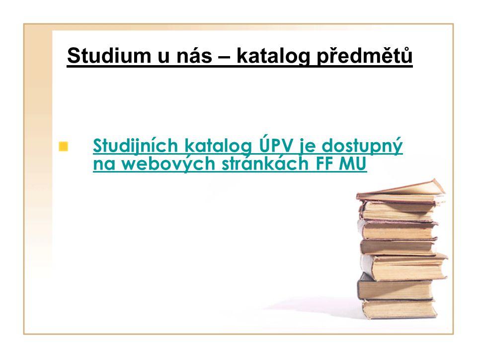 Studium u nás – katalog předmětů Studijních katalog ÚPV je dostupný na webových stránkách FF MU