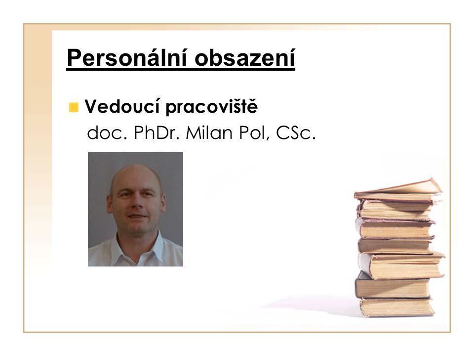 Personální obsazení Vedoucí pracoviště doc. PhDr. Milan Pol, CSc.