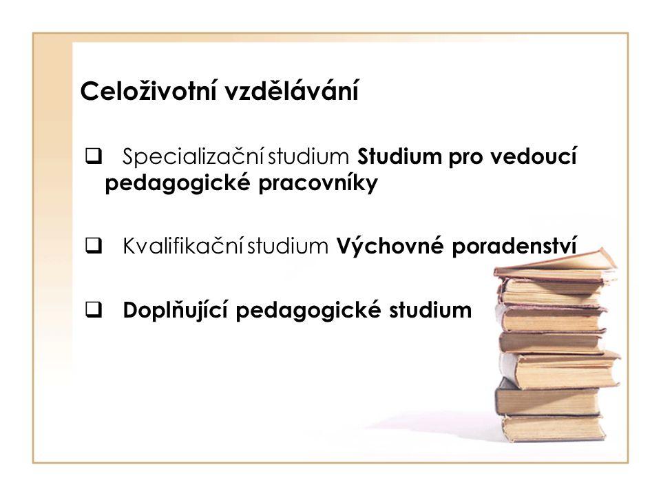 Celoživotní vzdělávání  Specializační studium Studium pro vedoucí pedagogické pracovníky  Kvalifikační studium Výchovné poradenství  Doplňující pedagogické studium